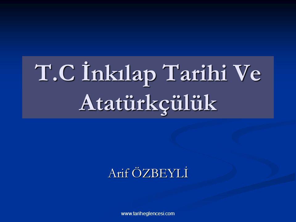 T.C İnkılap Tarihi Ve Atatürkçülük Arif ÖZBEYLİ www.tariheglencesi.com