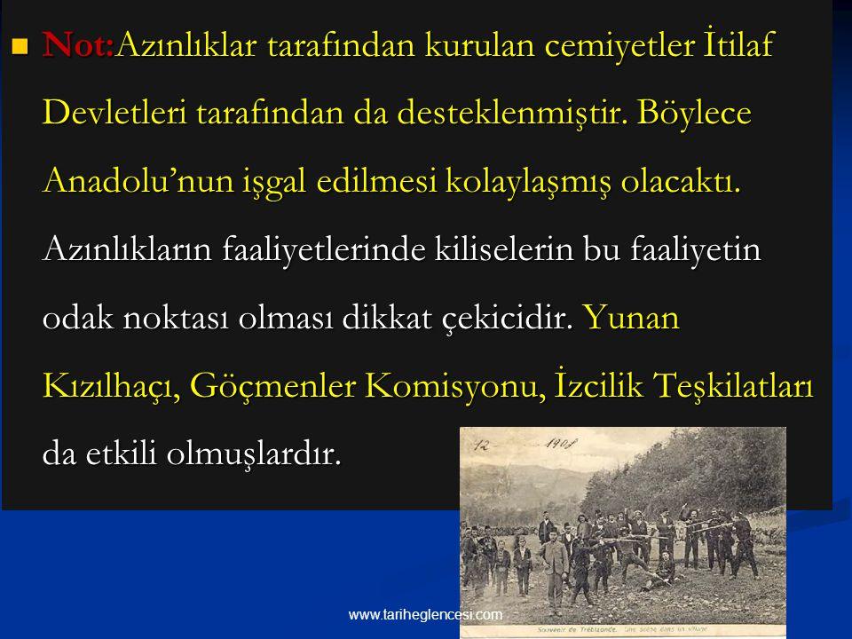 Not:Azınlıklar tarafından kurulan cemiyetler İtilaf Devletleri tarafından da desteklenmiştir. Böylece Anadolu'nun işgal edilmesi kolaylaşmış olacaktı.