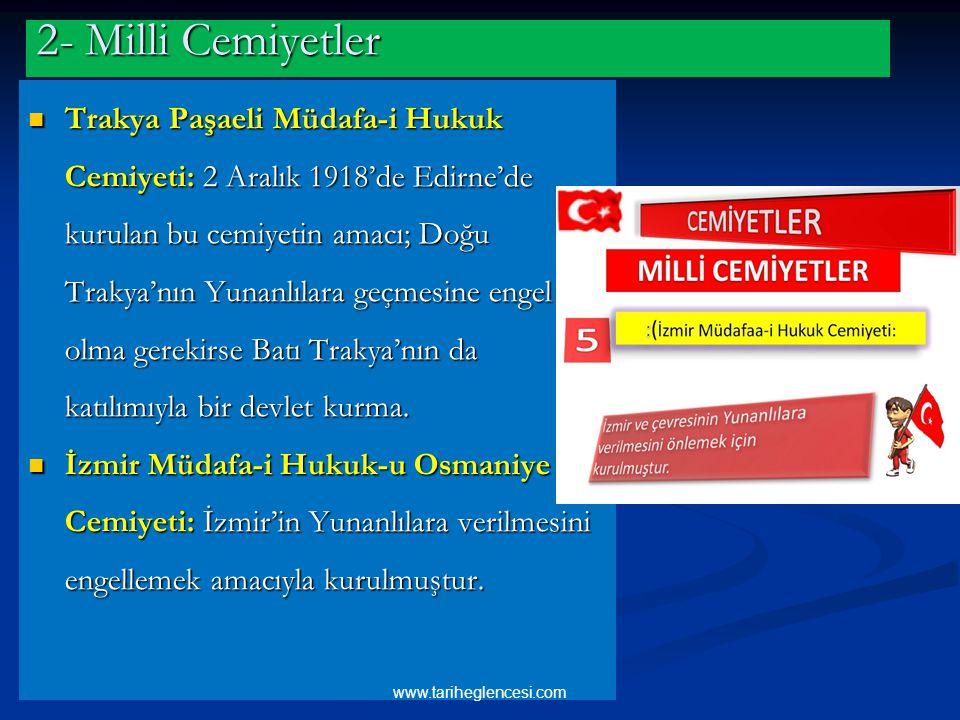 2- Milli Cemiyetler Trakya Paşaeli Müdafa-i Hukuk Cemiyeti: 2 Aralık 1918'de Edirne'de kurulan bu cemiyetin amacı; Doğu Trakya'nın Yunanlılara geçmesi