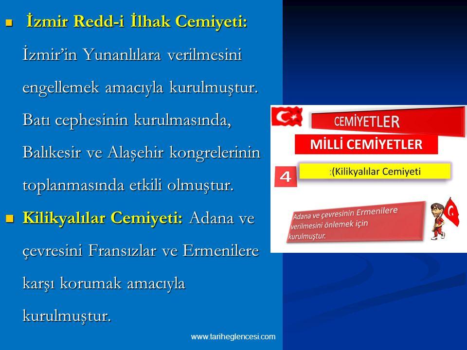 İzmir Redd-i İlhak Cemiyeti: İzmir'in Yunanlılara verilmesini engellemek amacıyla kurulmuştur. Batı cephesinin kurulmasında, Balıkesir ve Alaşehir kon