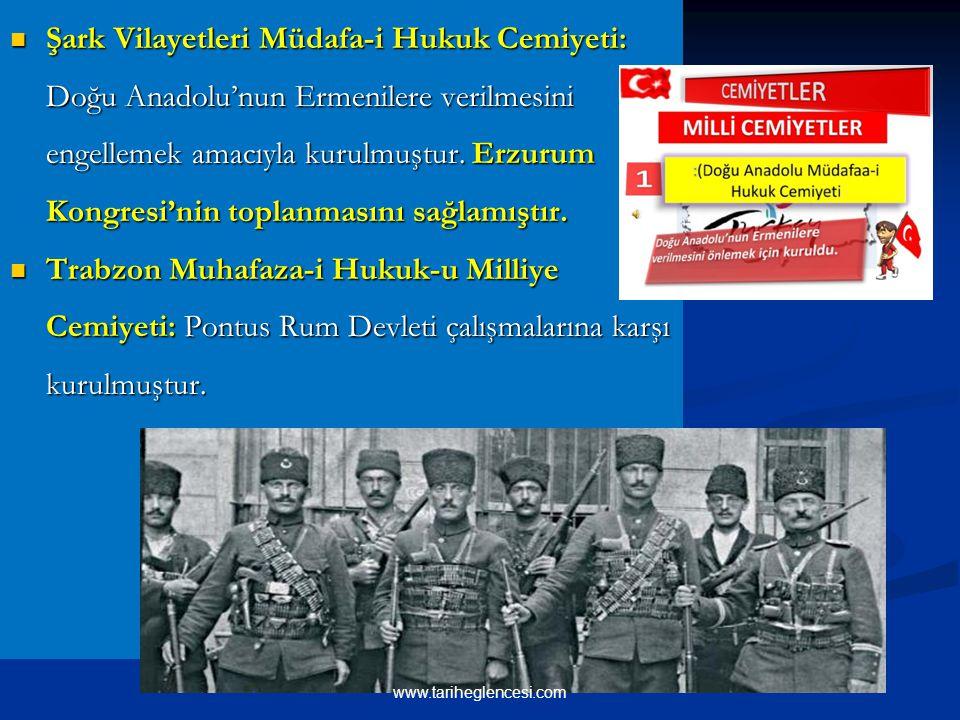 Şark Vilayetleri Müdafa-i Hukuk Cemiyeti: Doğu Anadolu'nun Ermenilere verilmesini engellemek amacıyla kurulmuştur. Erzurum Kongresi'nin toplanmasını s