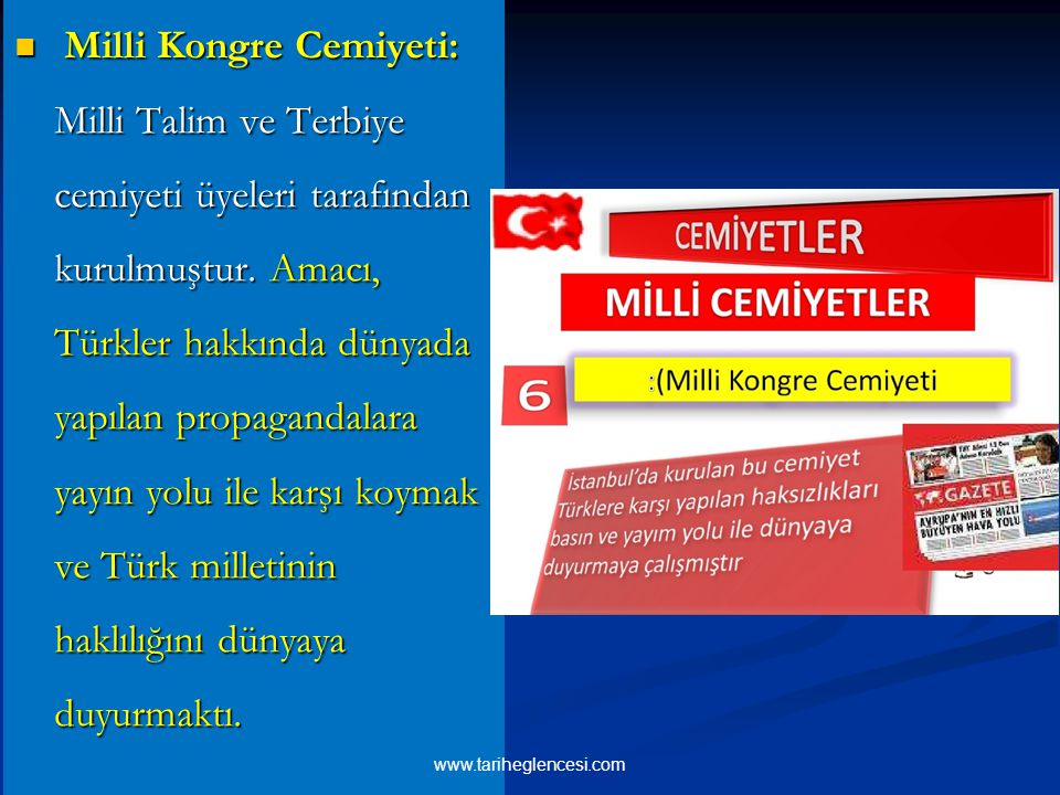 Milli Kongre Cemiyeti: Milli Talim ve Terbiye cemiyeti üyeleri tarafından kurulmuştur. Amacı, Türkler hakkında dünyada yapılan propagandalara yayın yo