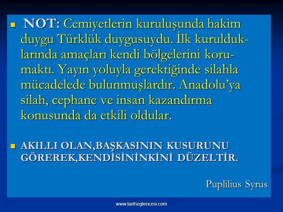 NOT: Cemiyetlerin kuruluşunda hakim duygu Türklük duygusuydu. İlk kurulduk- larında amaçları kendi bölgelerini koru- maktı. Yayın yoluyla gerektiğinde