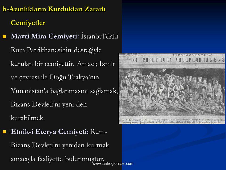 b-Azınlıkların Kurdukları Zararlı Cemiyetler Mavri Mira Cemiyeti: İstanbul'daki Rum Patrikhanesinin desteğiyle kurulan bir cemiyettir. Amacı; İzmir ve