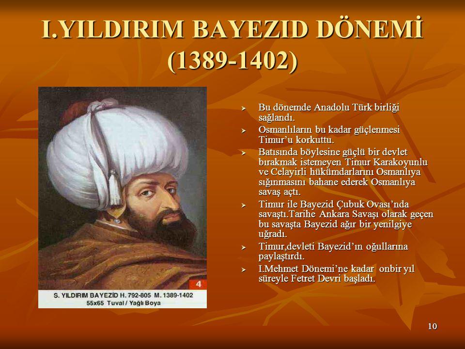 1010 I.YILDIRIM BAYEZID DÖNEMİ (1389-1402)  Bu dönemde Anadolu Türk birliği sağlandı.