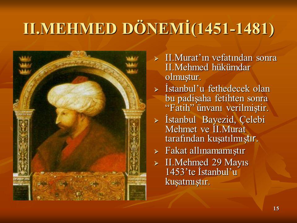 1515 II.MEHMED DÖNEMİ(1451-1481)  II.Murat'ın vefatından sonra II.Mehmed hükümdar olmuştur.