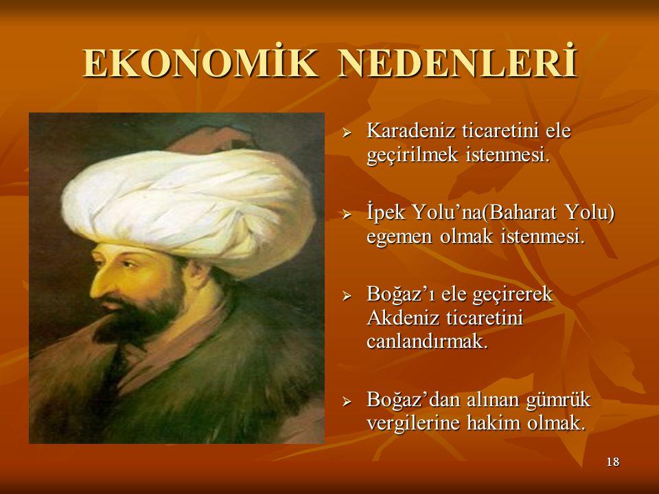 1818 EKONOMİK NEDENLERİ  Karadeniz ticaretini ele geçirilmek istenmesi.
