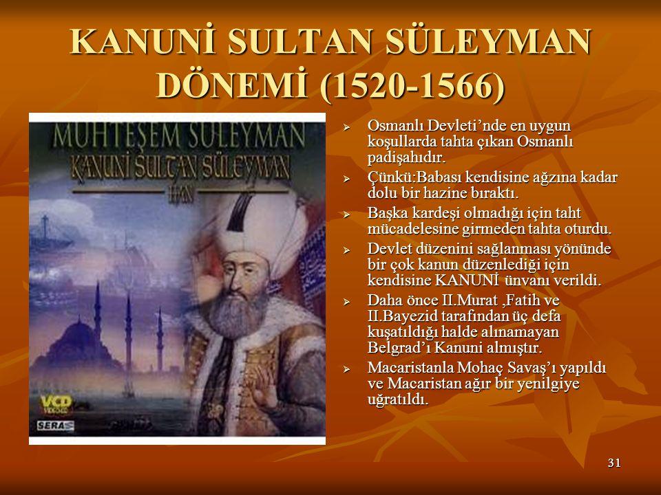 3131 KANUNİ SULTAN SÜLEYMAN DÖNEMİ (1520-1566)  Osmanlı Devleti'nde en uygun koşullarda tahta çıkan Osmanlı padişahıdır.