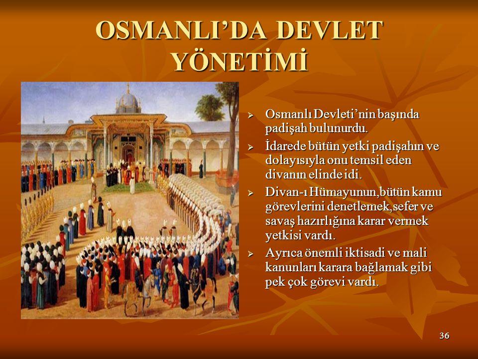 3636 OSMANLI'DA DEVLET YÖNETİMİ  Osmanlı Devleti'nin başında padişah bulunurdu.