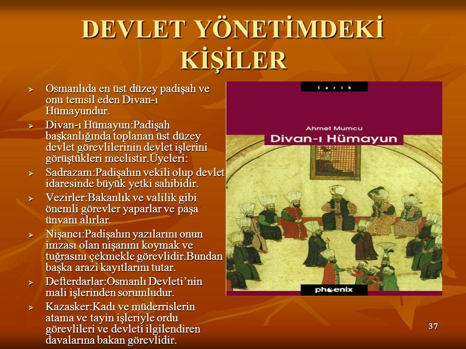 3737 DEVLET YÖNETİMDEKİ KİŞİLER  Osmanlıda en üst düzey padişah ve onu temsil eden Divan-ı Hümayundur.