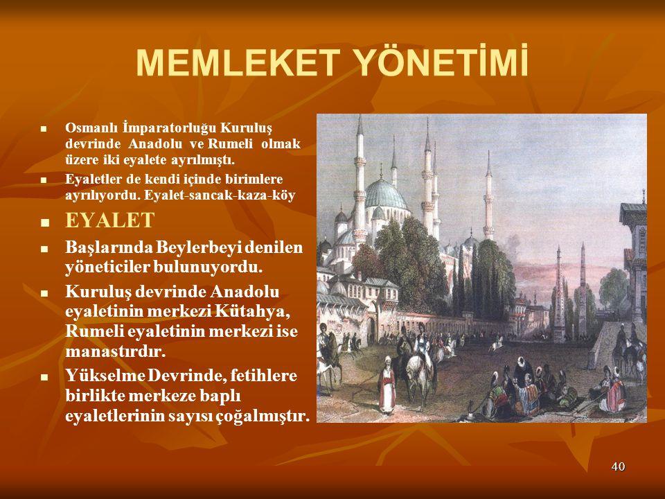40 MEMLEKET YÖNETİMİ Osmanlı İmparatorluğu Kuruluş devrinde Anadolu ve Rumeli olmak üzere iki eyalete ayrılmıştı.