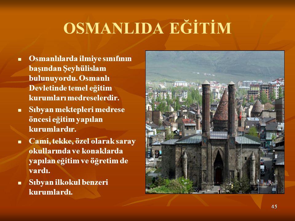 45 OSMANLIDA EĞİTİM Osmanlılarda ilmiye sınıfının başından Şeyhülislam bulunuyordu.