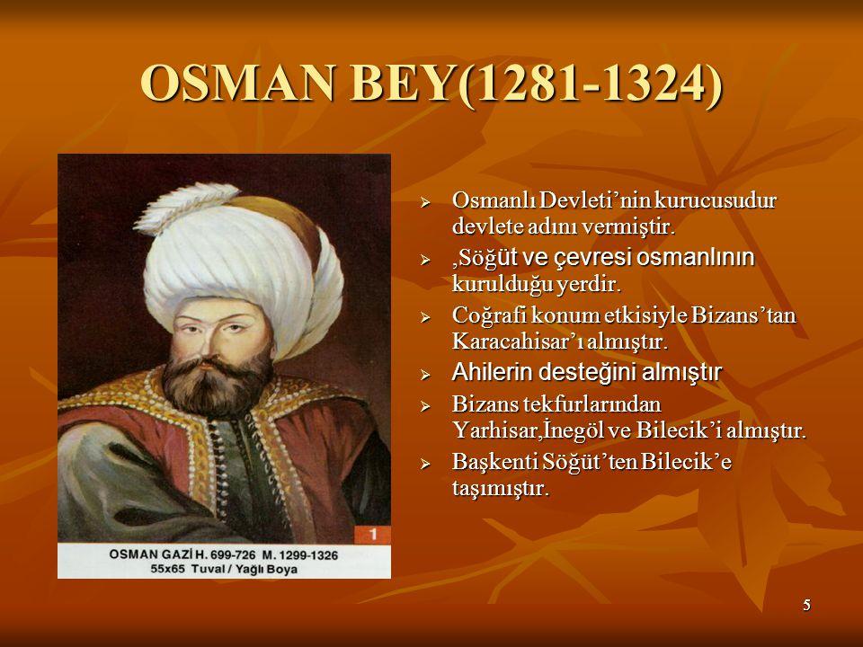 55 OSMAN BEY(1281-1324)  Osmanlı Devleti'nin kurucusudur devlete adını vermiştir.