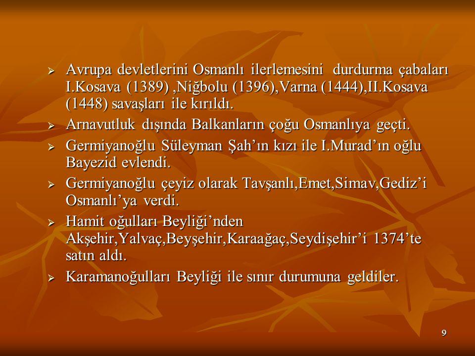 99  Avrupa devletlerini Osmanlı ilerlemesini durdurma çabaları I.Kosava (1389),Niğbolu (1396),Varna (1444),II.Kosava (1448) savaşları ile kırıldı.