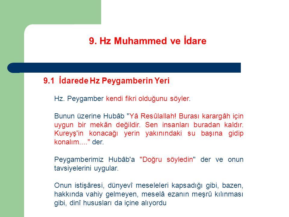 9. Hz Muhammed ve İdare 9.1 İdarede Hz Peygamberin Yeri Hz. Peygamber kendi fikri olduğunu söyler. Bunun üzerine Hubâb