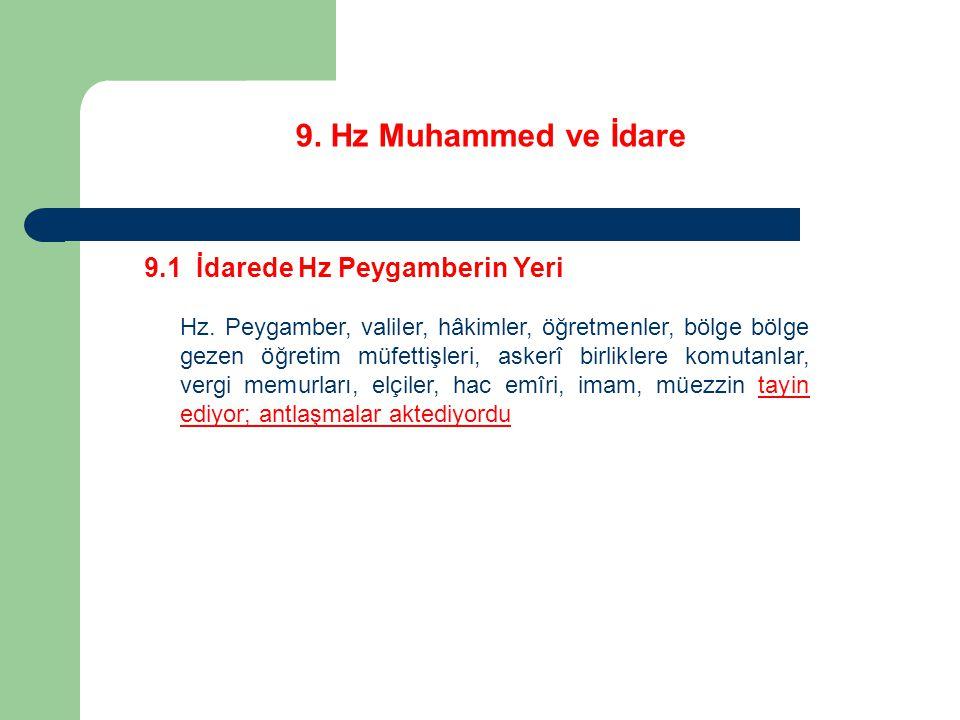9. Hz Muhammed ve İdare 9.1 İdarede Hz Peygamberin Yeri Hz. Peygamber, valiler, hâkimler, öğretmenler, bölge bölge gezen öğretim müfettişleri, askerî