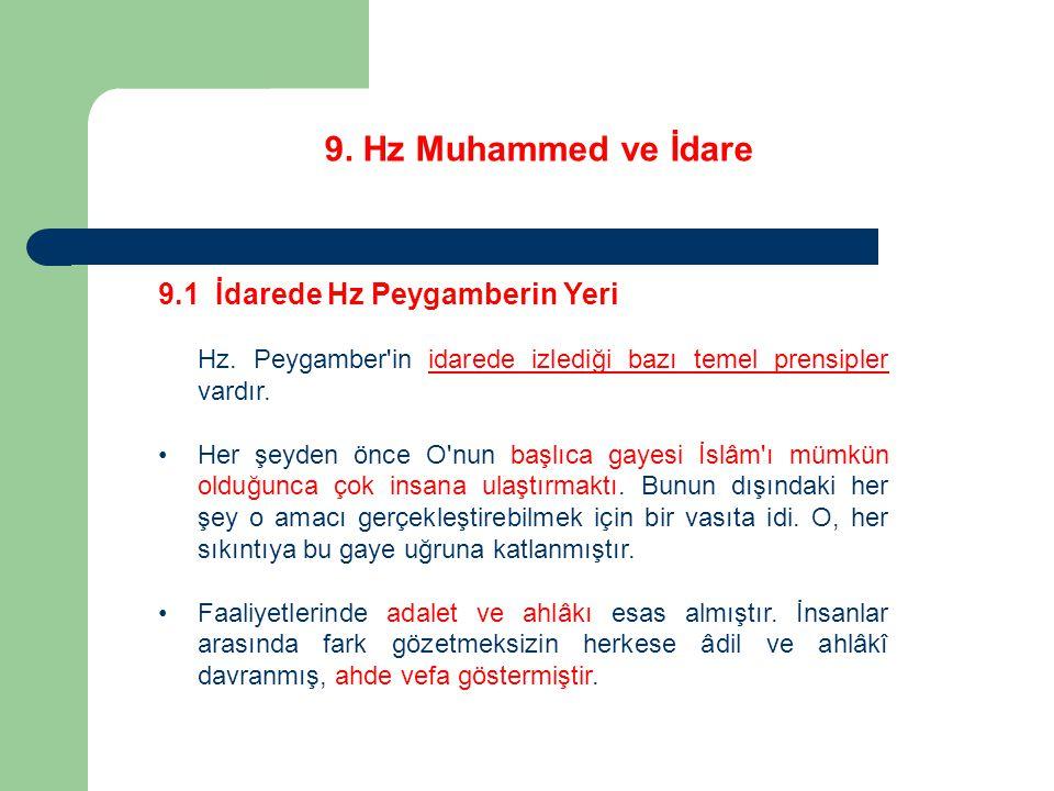 9. Hz Muhammed ve İdare 9.1 İdarede Hz Peygamberin Yeri Hz. Peygamber'in idarede izlediği bazı temel prensipler vardır. Her şeyden önce O'nun başlıca