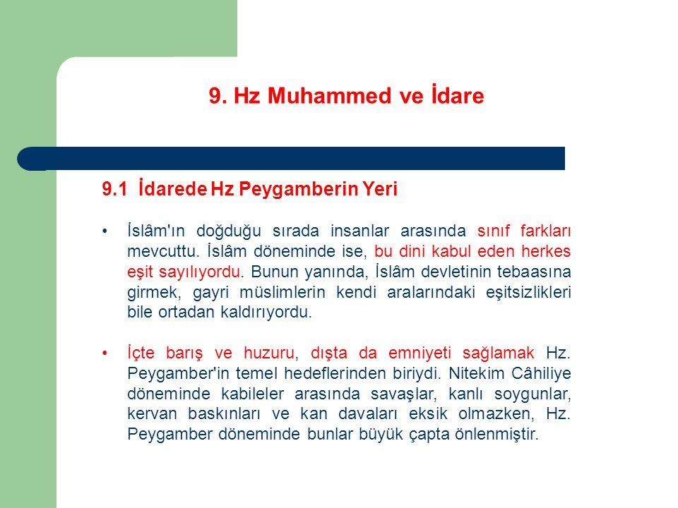 9. Hz Muhammed ve İdare 9.1 İdarede Hz Peygamberin Yeri İslâm'ın doğduğu sırada insanlar arasında sınıf farkları mevcuttu. İslâm döneminde ise, bu din