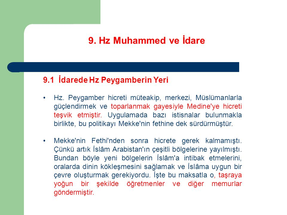 9. Hz Muhammed ve İdare 9.1 İdarede Hz Peygamberin Yeri Hz. Peygamber hicreti müteakip, merkezi, Müslümanlarla güçlendirmek ve toparlanmak gayesiyle M