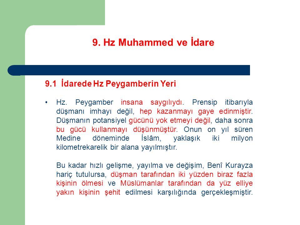 9. Hz Muhammed ve İdare 9.1 İdarede Hz Peygamberin Yeri Hz. Peygamber insana saygılıydı. Prensip itibarıyla düşmanı imhayı değil, hep kazanmayı gaye e