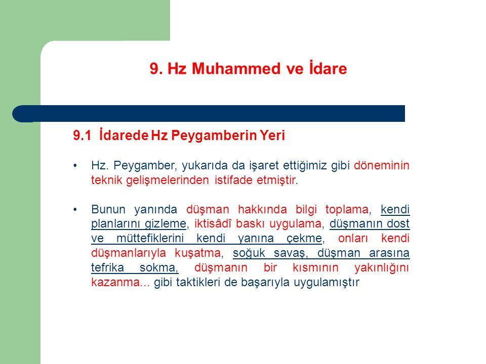 9. Hz Muhammed ve İdare 9.1 İdarede Hz Peygamberin Yeri Hz. Peygamber, yukarıda da işaret ettiğimiz gibi döneminin teknik gelişmelerinden istifade etm
