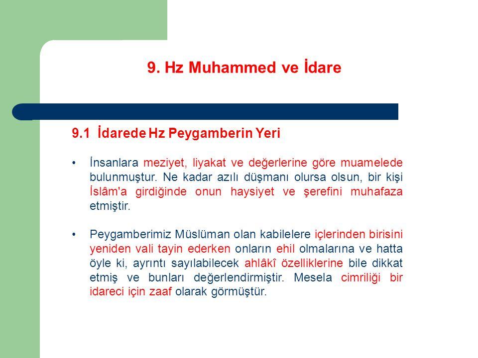 9. Hz Muhammed ve İdare 9.1 İdarede Hz Peygamberin Yeri İnsanlara meziyet, liyakat ve değerlerine göre muamelede bulunmuştur. Ne kadar azılı düşmanı o