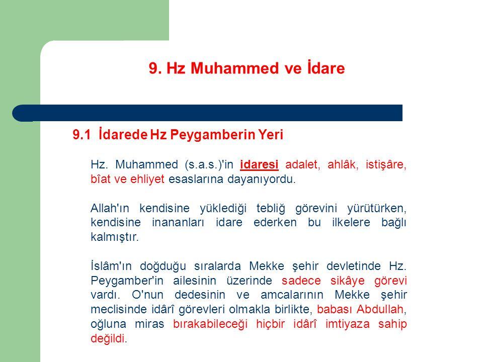 9. Hz Muhammed ve İdare 9.1 İdarede Hz Peygamberin Yeri Hz. Muhammed (s.a.s.)'in idaresi adalet, ahlâk, istişâre, bîat ve ehliyet esaslarına dayanıyor