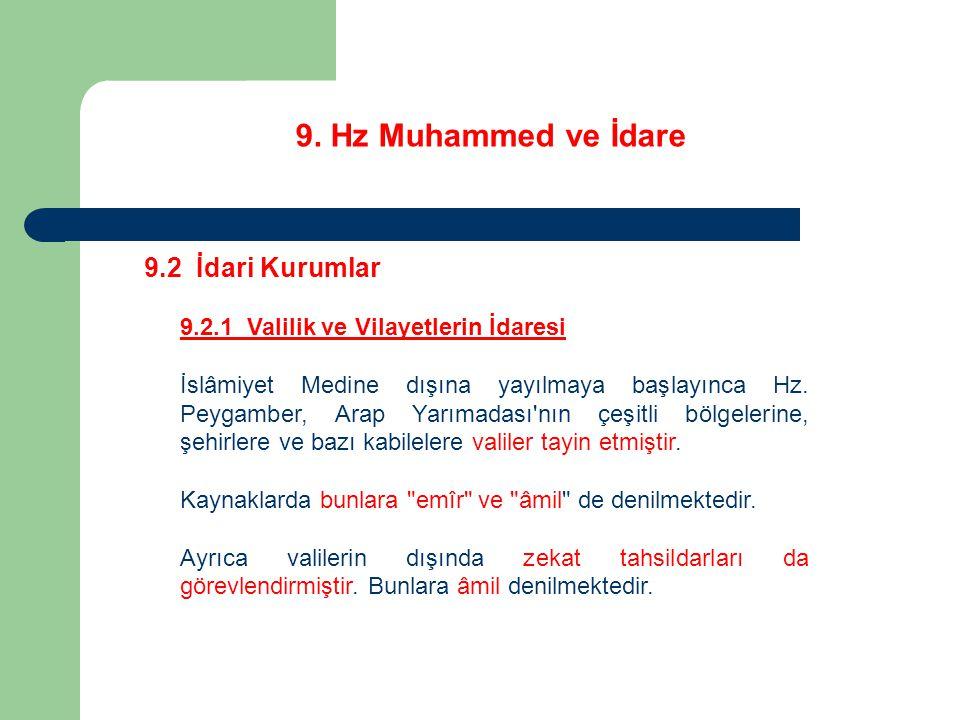 9. Hz Muhammed ve İdare 9.2 İdari Kurumlar 9.2.1 Valilik ve Vilayetlerin İdaresi İslâmiyet Medine dışına yayılmaya başlayınca Hz. Peygamber, Arap Yarı