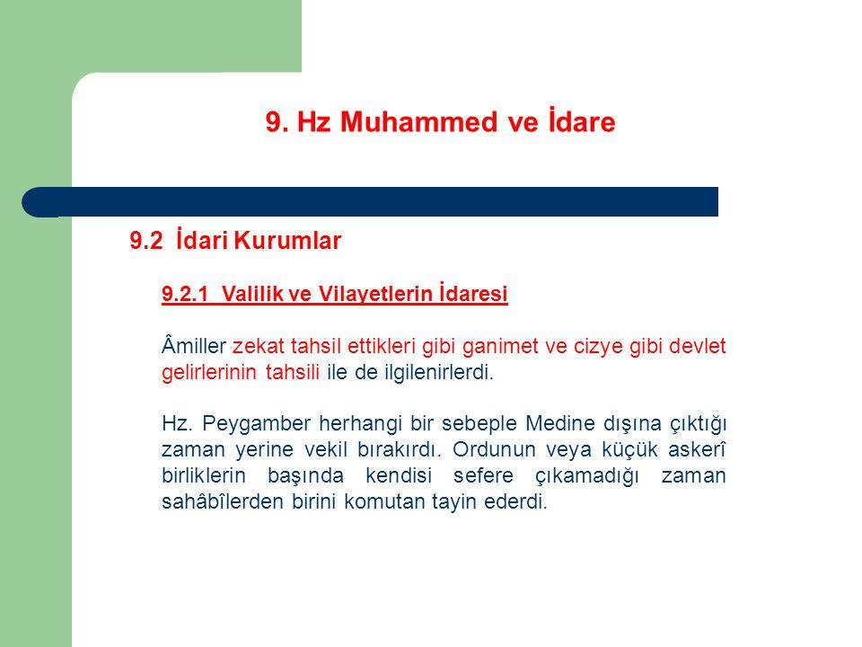 9. Hz Muhammed ve İdare 9.2 İdari Kurumlar 9.2.1 Valilik ve Vilayetlerin İdaresi Âmiller zekat tahsil ettikleri gibi ganimet ve cizye gibi devlet geli