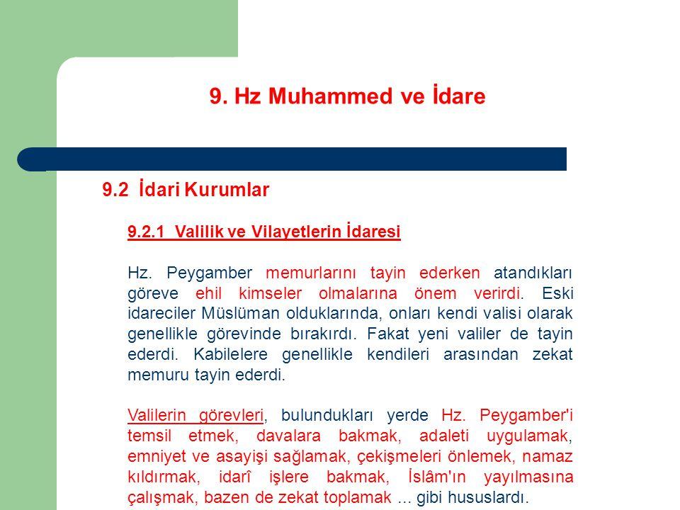 9. Hz Muhammed ve İdare 9.2 İdari Kurumlar 9.2.1 Valilik ve Vilayetlerin İdaresi Hz. Peygamber memurlarını tayin ederken atandıkları göreve ehil kimse