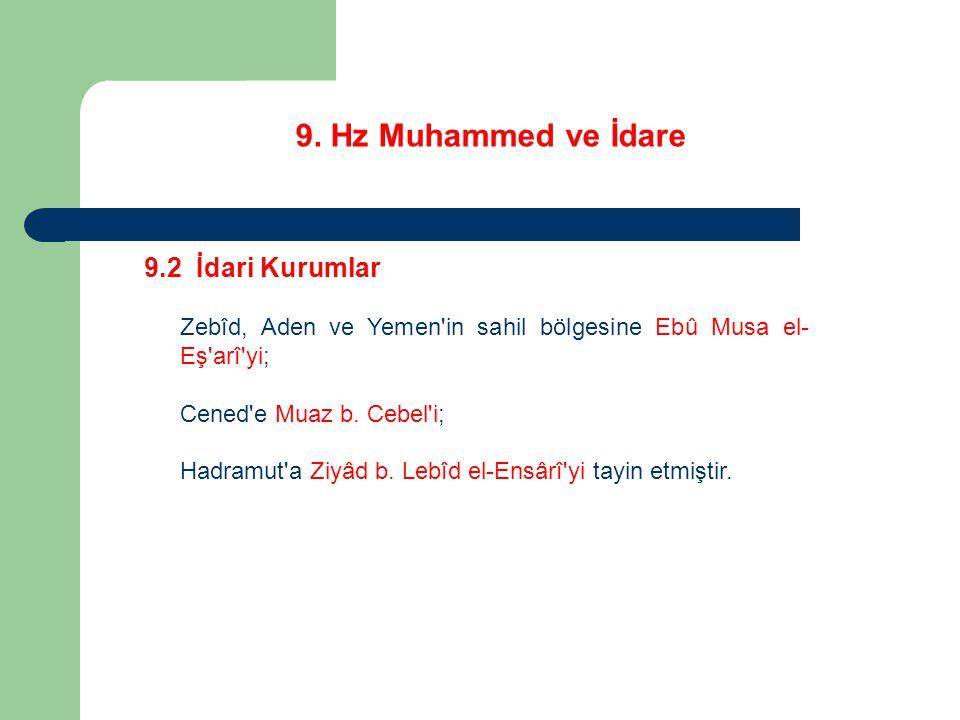 9. Hz Muhammed ve İdare 9.2 İdari Kurumlar Zebîd, Aden ve Yemen'in sahil bölgesine Ebû Musa el- Eş'arî'yi; Cened'e Muaz b. Cebel'i; Hadramut'a Ziyâd b
