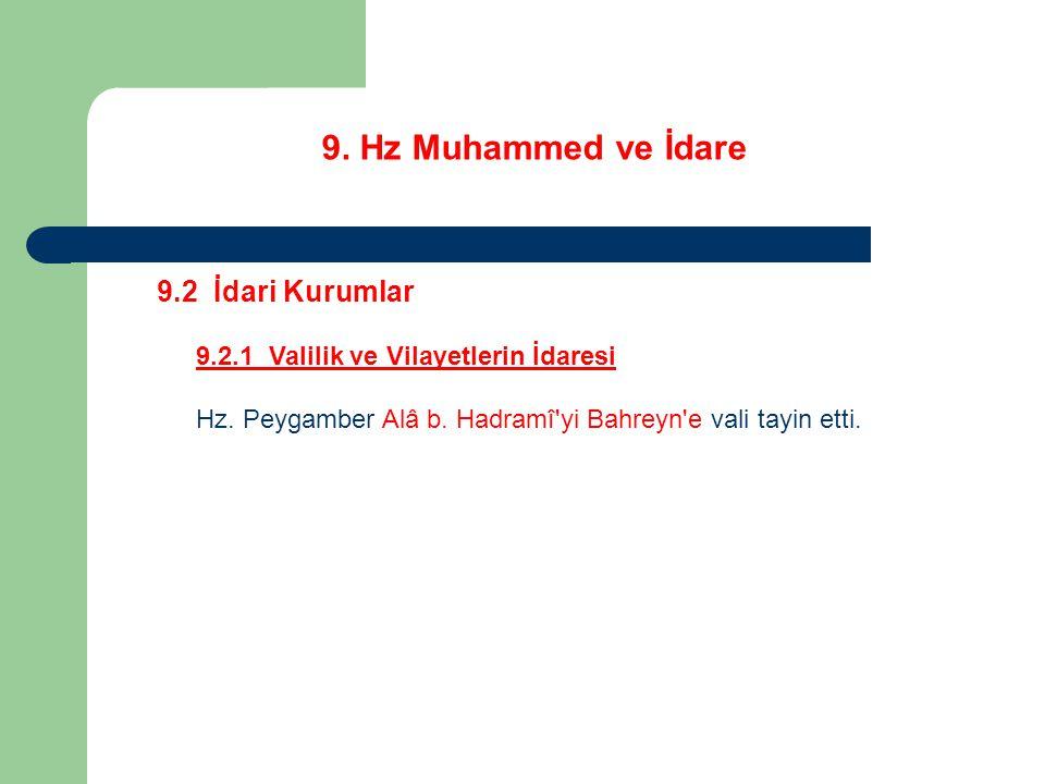 9. Hz Muhammed ve İdare 9.2 İdari Kurumlar 9.2.1 Valilik ve Vilayetlerin İdaresi Hz. Peygamber Alâ b. Hadramî'yi Bahreyn'e vali tayin etti.