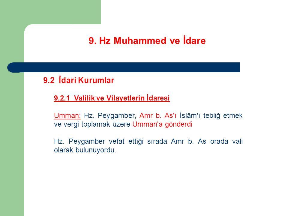 9. Hz Muhammed ve İdare 9.2 İdari Kurumlar 9.2.1 Valilik ve Vilayetlerin İdaresi Umman: Hz. Peygamber, Amr b. As'ı İslâm'ı tebliğ etmek ve vergi topla