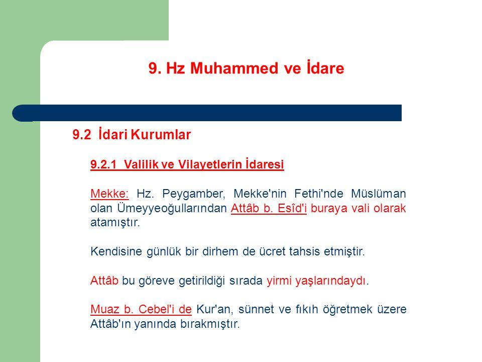 9. Hz Muhammed ve İdare 9.2 İdari Kurumlar 9.2.1 Valilik ve Vilayetlerin İdaresi Mekke: Hz. Peygamber, Mekke'nin Fethi'nde Müslüman olan Ümeyyeoğullar