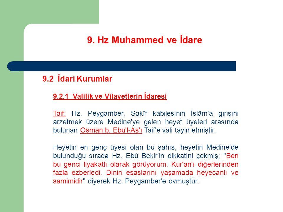 9. Hz Muhammed ve İdare 9.2 İdari Kurumlar 9.2.1 Valilik ve Vilayetlerin İdaresi Taif: Hz. Peygamber, Sakîf kabilesinin İslâm'a girişini arzetmek üzer