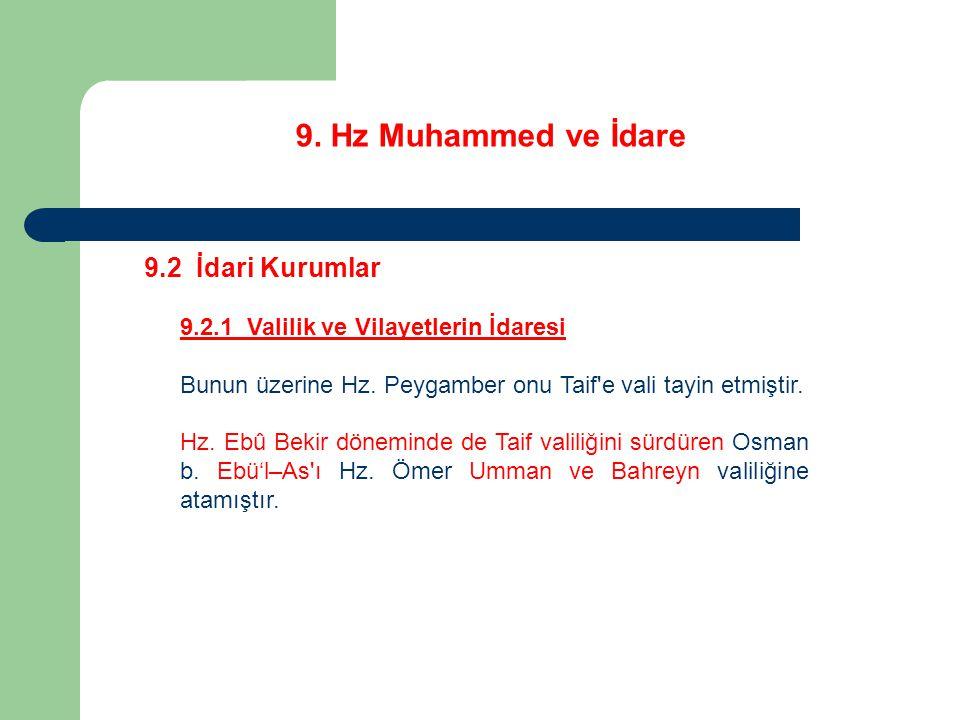 9. Hz Muhammed ve İdare 9.2 İdari Kurumlar 9.2.1 Valilik ve Vilayetlerin İdaresi Bunun üzerine Hz. Peygamber onu Taif'e vali tayin etmiştir. Hz. Ebû B