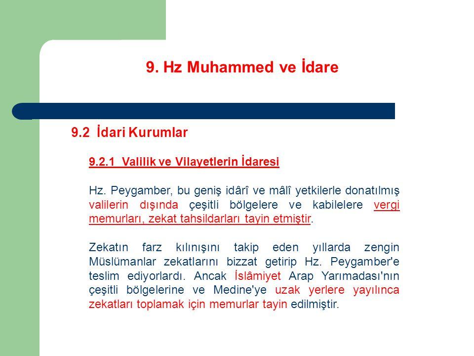 9. Hz Muhammed ve İdare 9.2 İdari Kurumlar 9.2.1 Valilik ve Vilayetlerin İdaresi Hz. Peygamber, bu geniş idârî ve mâlî yetkilerle donatılmış valilerin