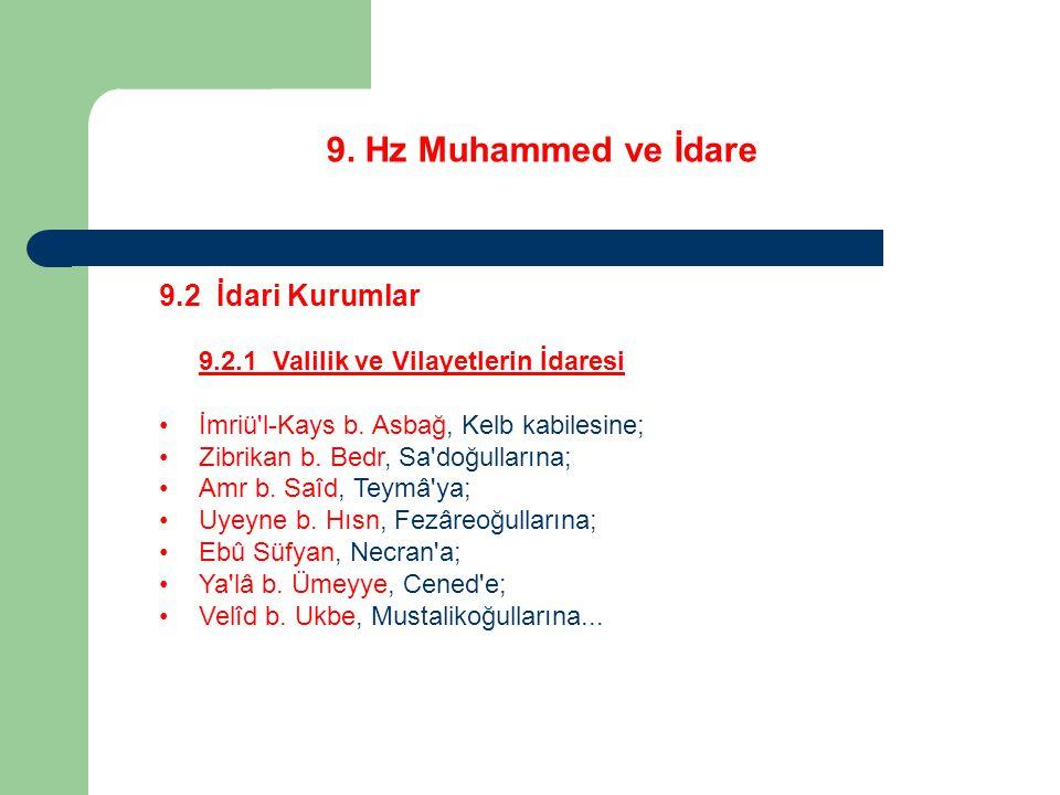 9. Hz Muhammed ve İdare 9.2 İdari Kurumlar 9.2.1 Valilik ve Vilayetlerin İdaresi İmriü'l-Kays b. Asbağ, Kelb kabilesine; Zibrikan b. Bedr, Sa'doğullar