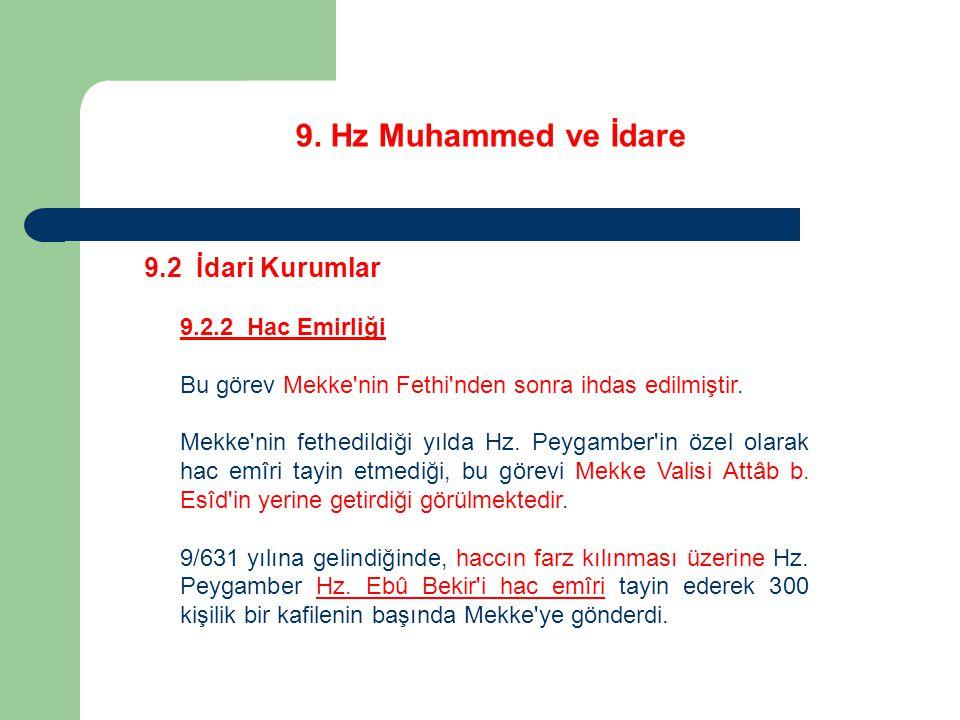 9. Hz Muhammed ve İdare 9.2 İdari Kurumlar 9.2.2 Hac Emirliği Bu görev Mekke'nin Fethi'nden sonra ihdas edilmiştir. Mekke'nin fethedildiği yılda Hz. P