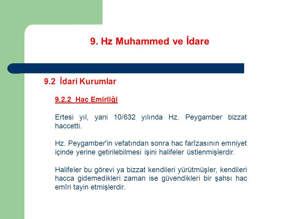 9. Hz Muhammed ve İdare 9.2 İdari Kurumlar 9.2.2 Hac Emirliği Ertesi yıl, yani 10/632 yılında Hz. Peygamber bizzat haccetti. Hz. Peygamber'in vefatınd