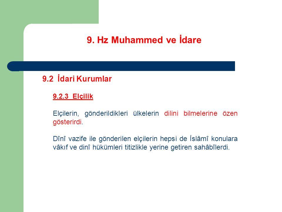 9. Hz Muhammed ve İdare 9.2 İdari Kurumlar 9.2.3 Elçilik Elçilerin, gönderildikleri ülkelerin dilini bilmelerine özen gösterirdi. Dînî vazife ile gönd