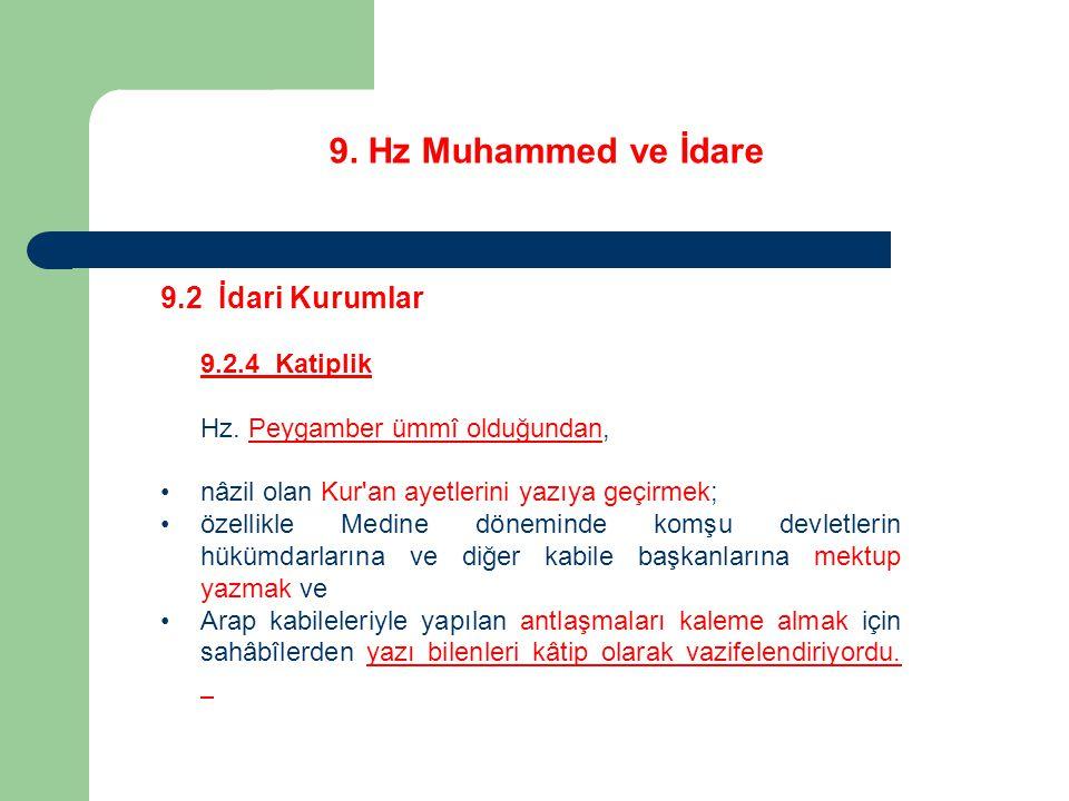 9. Hz Muhammed ve İdare 9.2 İdari Kurumlar 9.2.4 Katiplik Hz. Peygamber ümmî olduğundan, nâzil olan Kur'an ayetlerini yazıya geçirmek; özellikle Medin