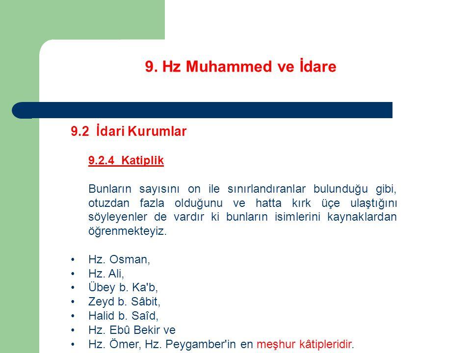 9. Hz Muhammed ve İdare 9.2 İdari Kurumlar 9.2.4 Katiplik Bunların sayısını on ile sınırlandıranlar bulunduğu gibi, otuzdan fazla olduğunu ve hatta kı