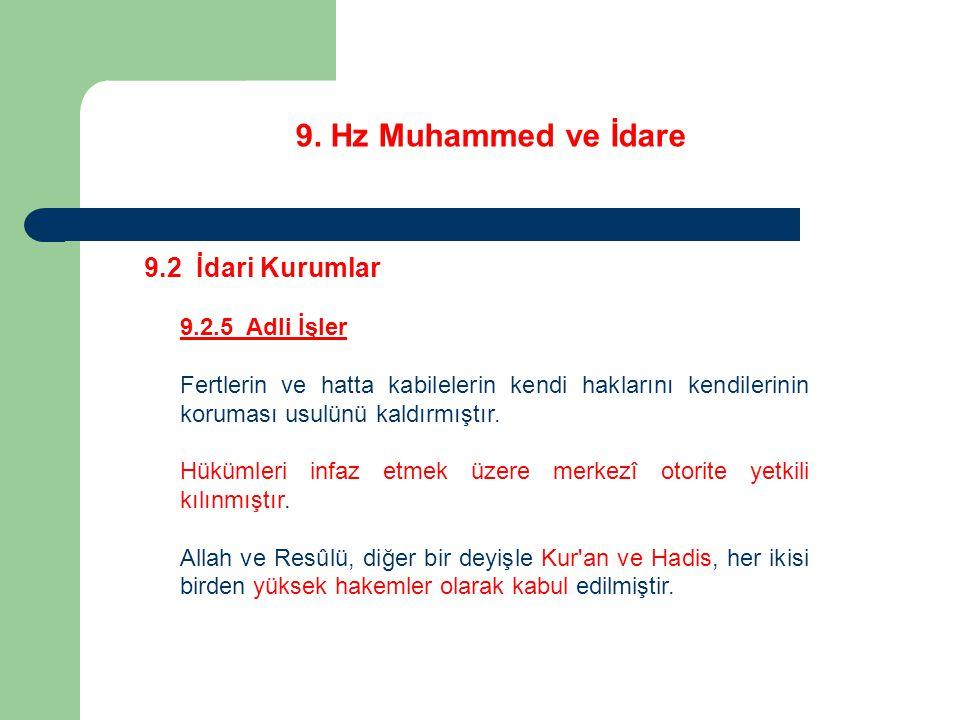 9. Hz Muhammed ve İdare 9.2 İdari Kurumlar 9.2.5 Adli İşler Fertlerin ve hatta kabilelerin kendi haklarını kendilerinin koruması usulünü kaldırmıştır.