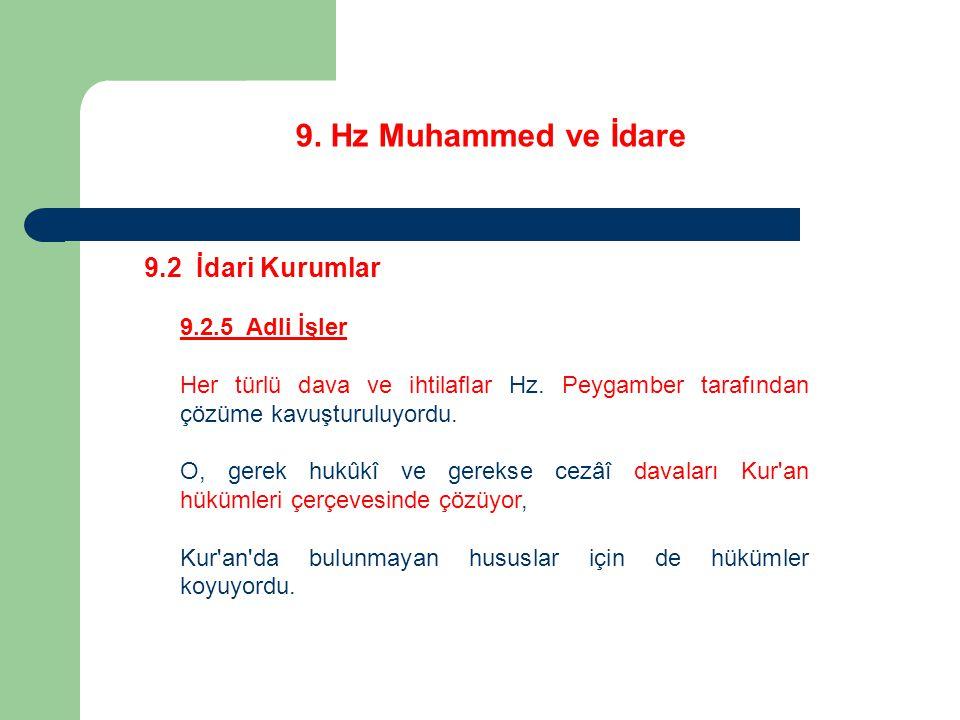 9. Hz Muhammed ve İdare 9.2 İdari Kurumlar 9.2.5 Adli İşler Her türlü dava ve ihtilaflar Hz. Peygamber tarafından çözüme kavuşturuluyordu. O, gerek hu