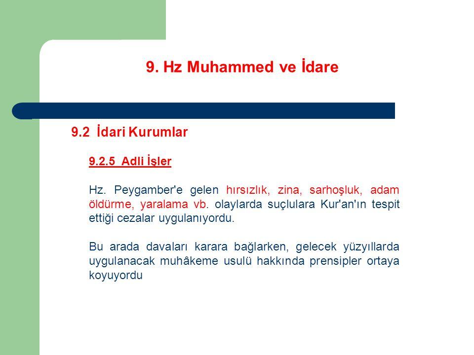 9. Hz Muhammed ve İdare 9.2 İdari Kurumlar 9.2.5 Adli İşler Hz. Peygamber'e gelen hırsızlık, zina, sarhoşluk, adam öldürme, yaralama vb. olaylarda suç