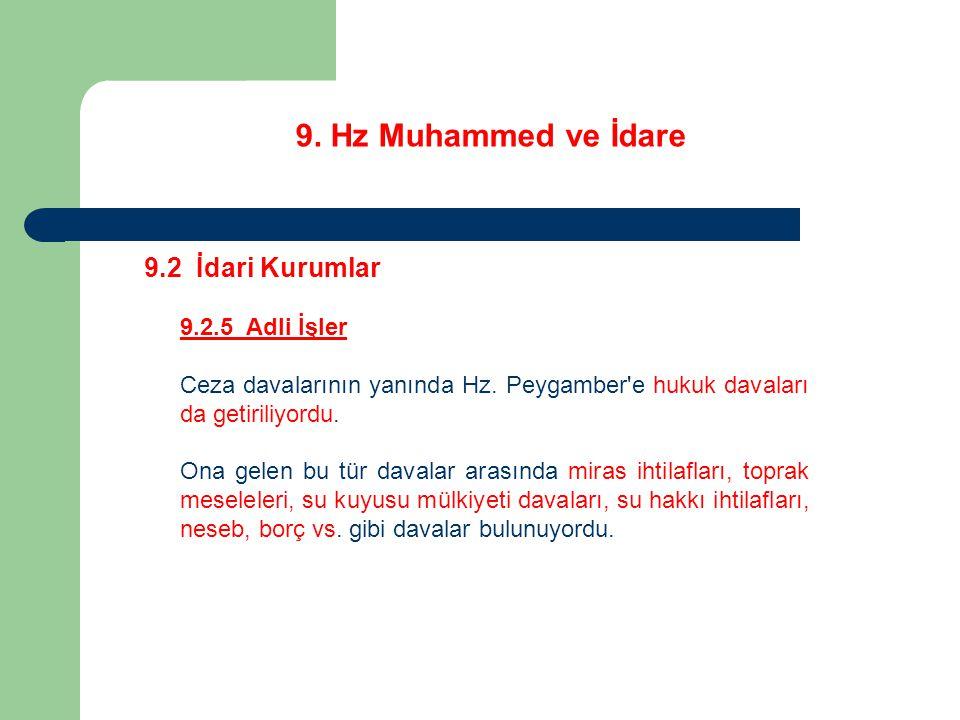 9. Hz Muhammed ve İdare 9.2 İdari Kurumlar 9.2.5 Adli İşler Ceza davalarının yanında Hz. Peygamber'e hukuk davaları da getiriliyordu. Ona gelen bu tür
