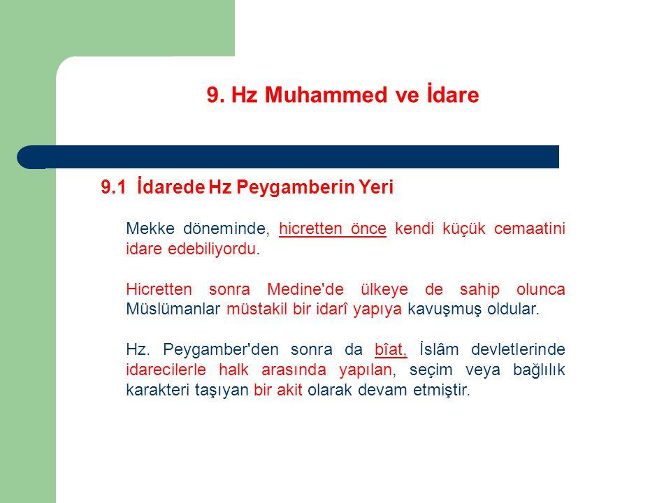 9. Hz Muhammed ve İdare 9.1 İdarede Hz Peygamberin Yeri Mekke döneminde, hicretten önce kendi küçük cemaatini idare edebiliyordu. Hicretten sonra Medi