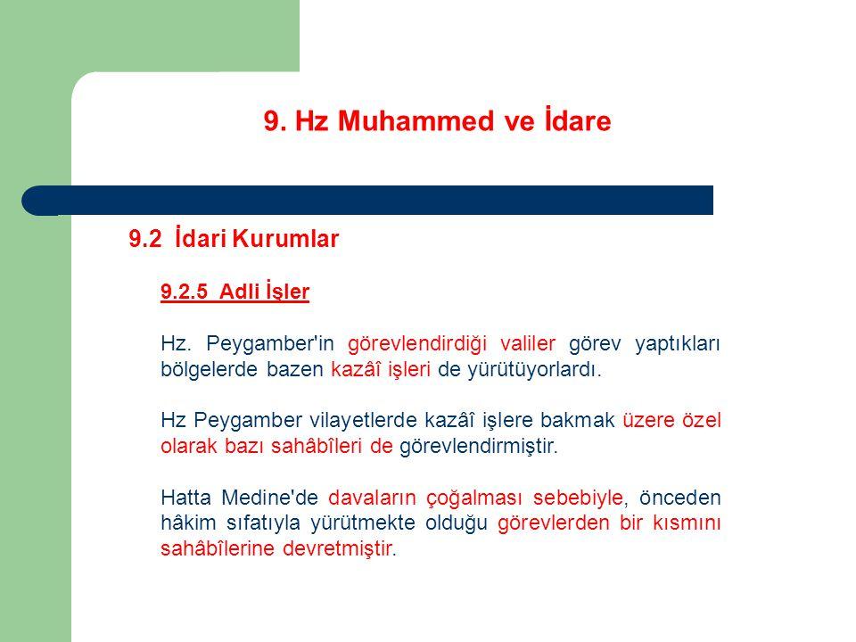9. Hz Muhammed ve İdare 9.2 İdari Kurumlar 9.2.5 Adli İşler Hz. Peygamber'in görevlendirdiği valiler görev yaptıkları bölgelerde bazen kazâî işleri de
