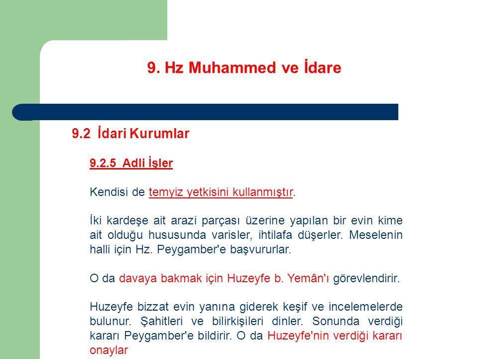 9. Hz Muhammed ve İdare 9.2 İdari Kurumlar 9.2.5 Adli İşler Kendisi de temyiz yetkisini kullanmıştır. İki kardeşe ait arazi parçası üzerine yapılan bi